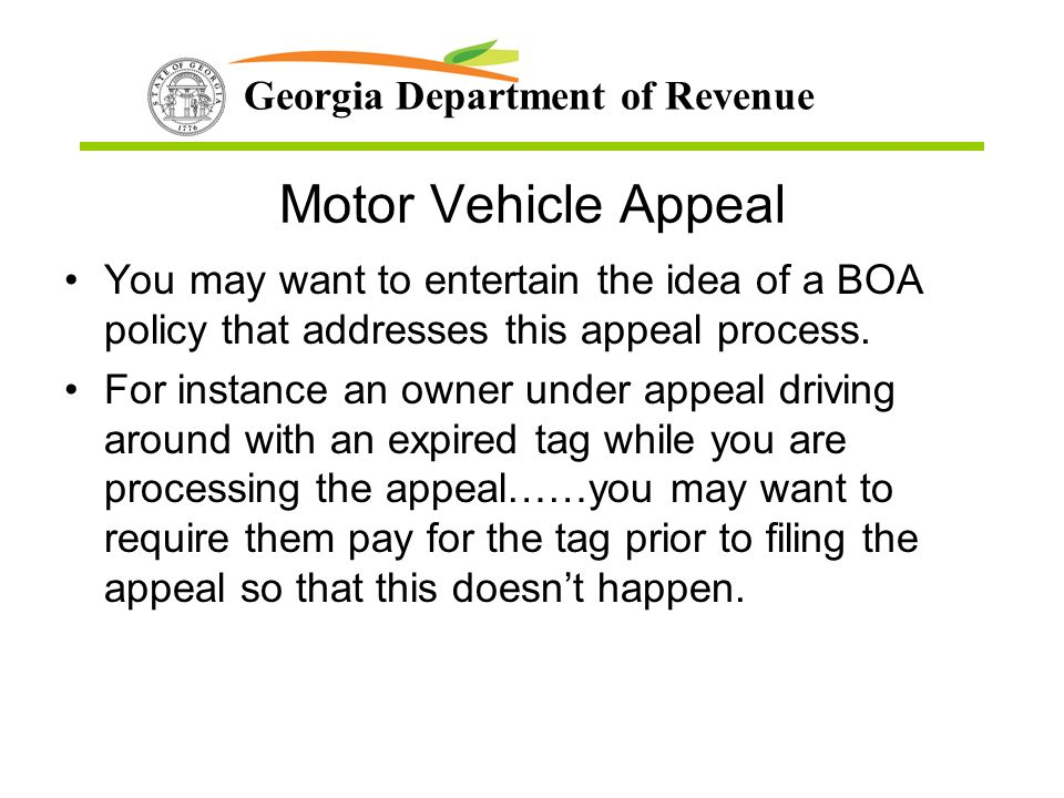 Georgia Department of Revenue Motor Vehicle Appeal You may want to entertain the idea of a BOA policy that addresses this appeal process.