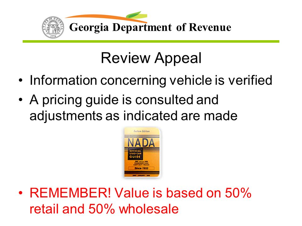Georgia Department of Revenue Review Appeal Information concerning vehicle is verified A pricing guide is consulted and adjustments as indicated are made REMEMBER.