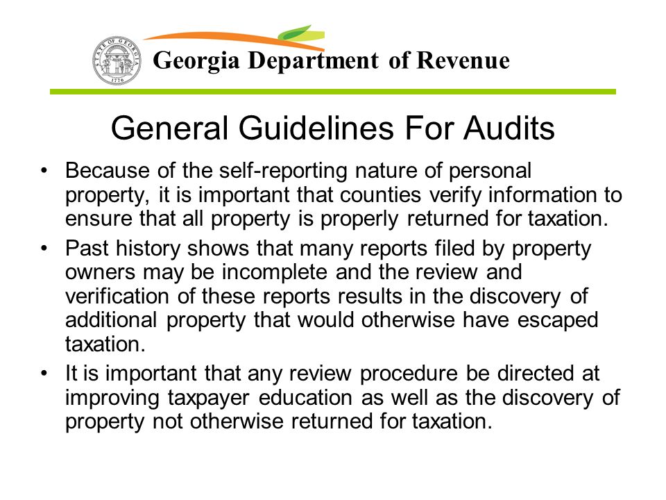 Georgia Department of Revenue General Guidelines For Audits Because of the self-reporting nature of personal property, it is important that counties verify information to ensure that all property is properly returned for taxation.