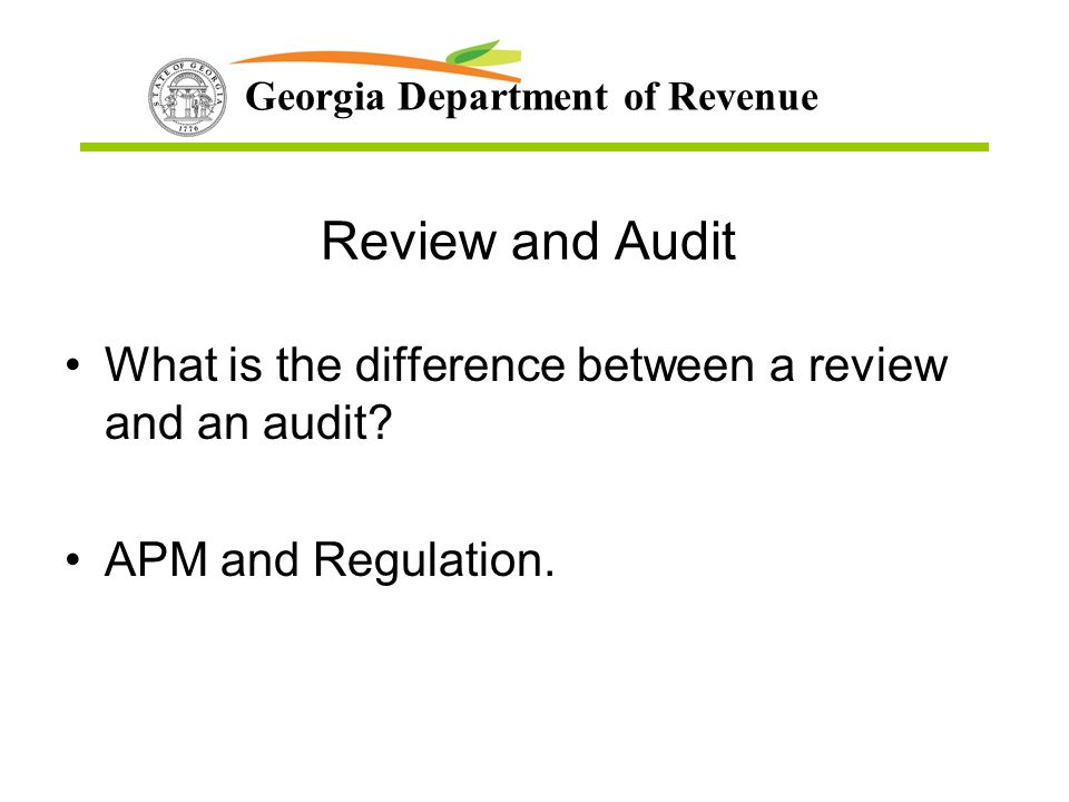 Georgia Department of Revenue Review and Audit What is the difference between a review and an audit.