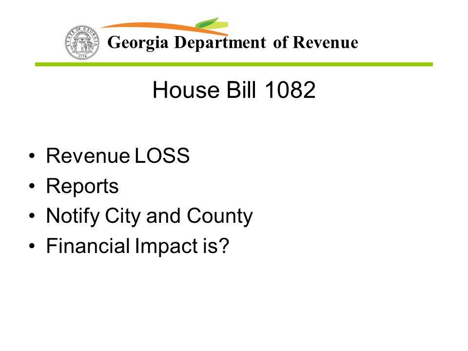 Georgia Department of Revenue House Bill 1082 Revenue LOSS Reports Notify City and County Financial Impact is