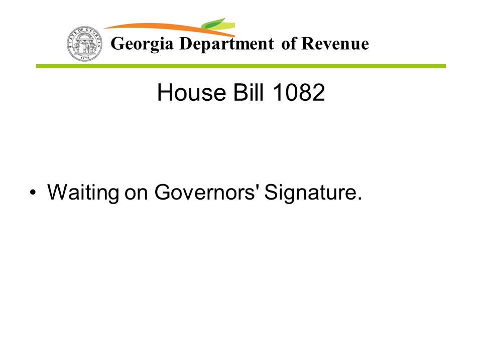 Georgia Department of Revenue House Bill 1082 Waiting on Governors Signature.
