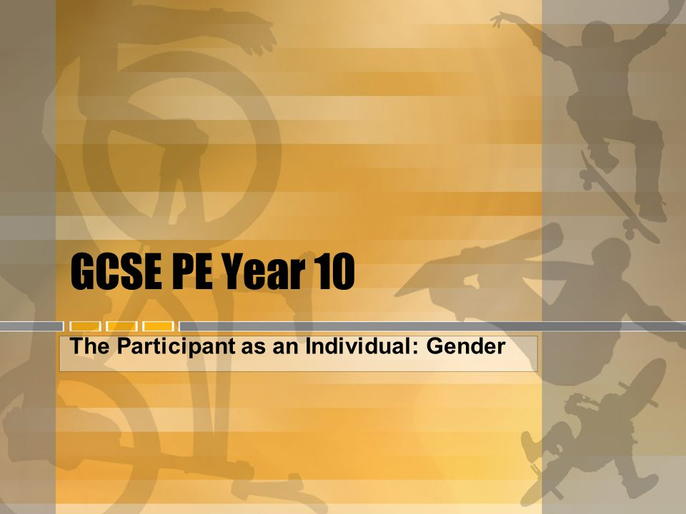 GCSE PE Year 10 The Participant as an Individual: Gender