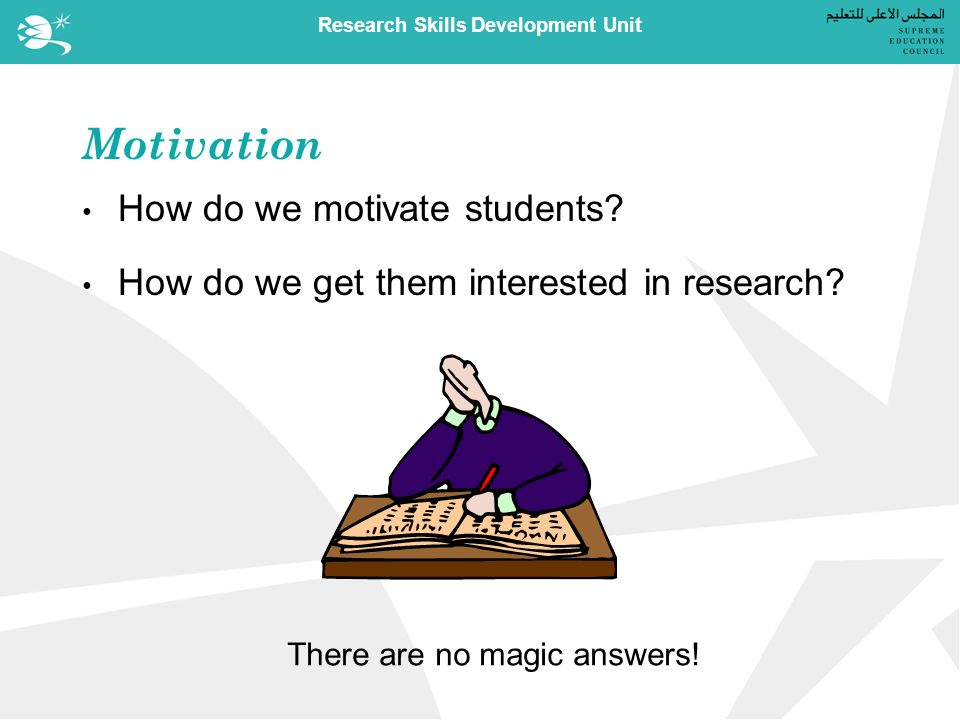 Research Skills Development Unit Motivation How do we motivate students.