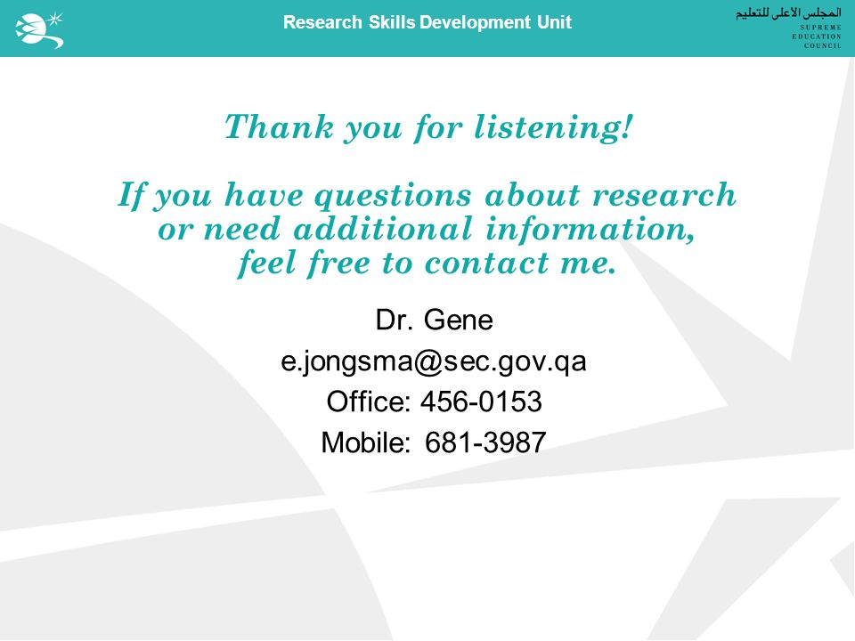 Research Skills Development Unit Thank you for listening.