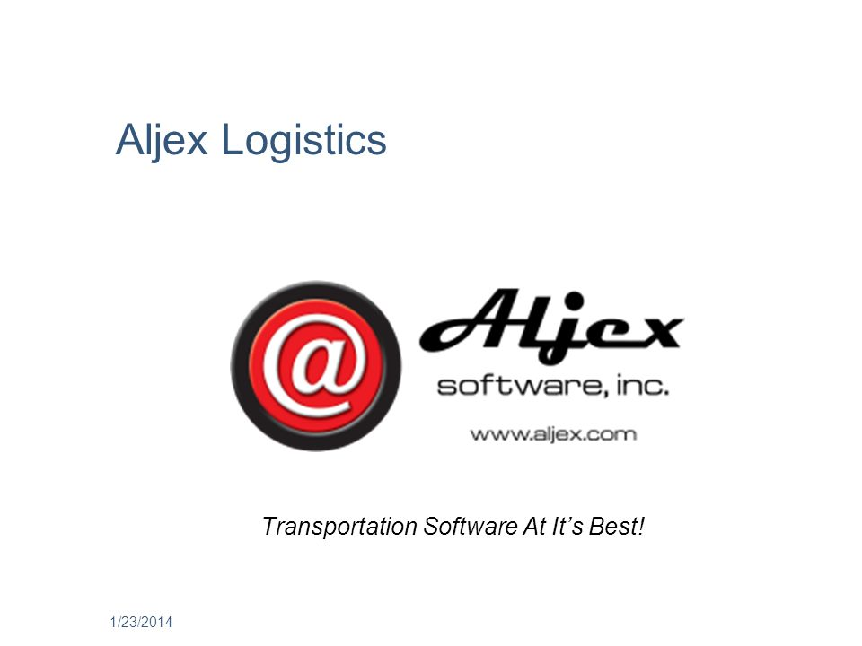 1/23/2014 Transportation Software At Its Best! Aljex Logistics