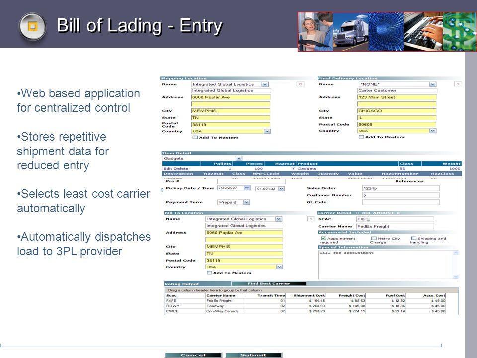 1/23/2014 Bill of Lading - Entry Web based application for centralized control Stores repetitive shipment data for reduced entry Selects least cost carrier automatically Automatically dispatches load to 3PL provider