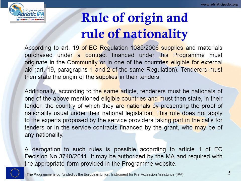 The Programme is co-funded by the European Union, Instrument for Pre-Accession Assistance (IPA) Rule of origin and rule of nationality 5 According to art.