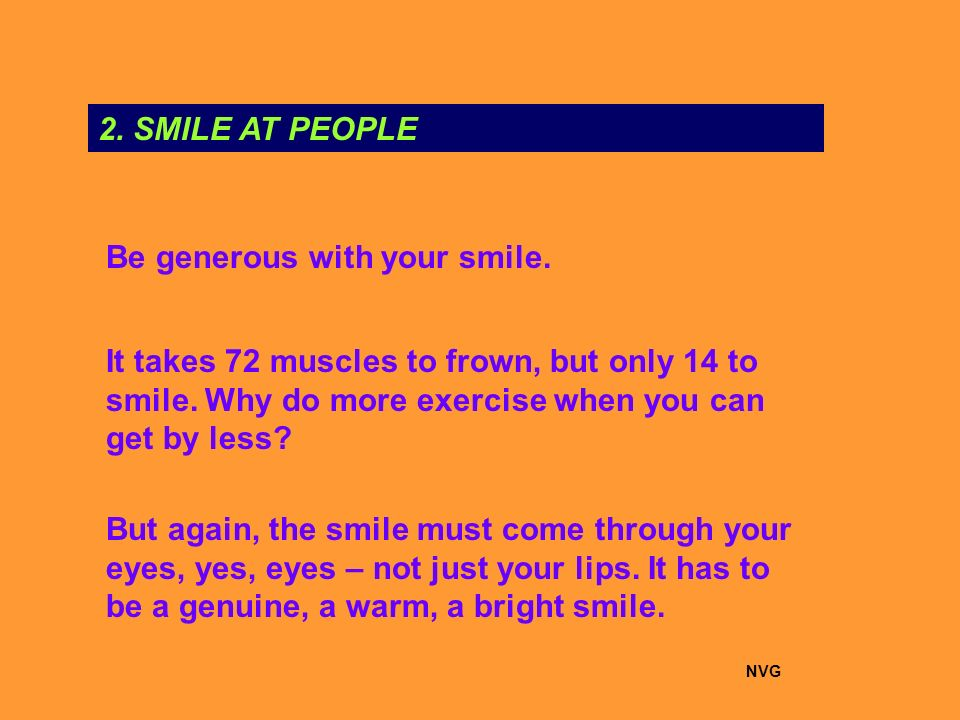 2. SMILE AT PEOPLE Be generous with your smile.