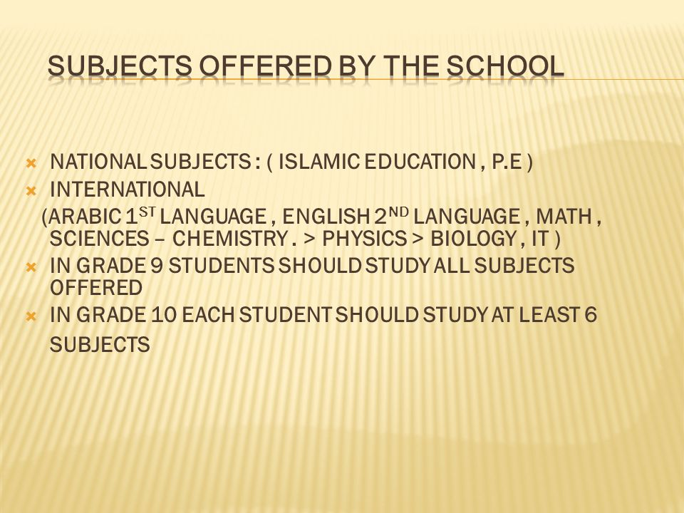 NATIONAL SUBJECTS : ( ISLAMIC EDUCATION, P.E ) INTERNATIONAL (ARABIC 1 ST LANGUAGE, ENGLISH 2 ND LANGUAGE, MATH, SCIENCES – CHEMISTRY.