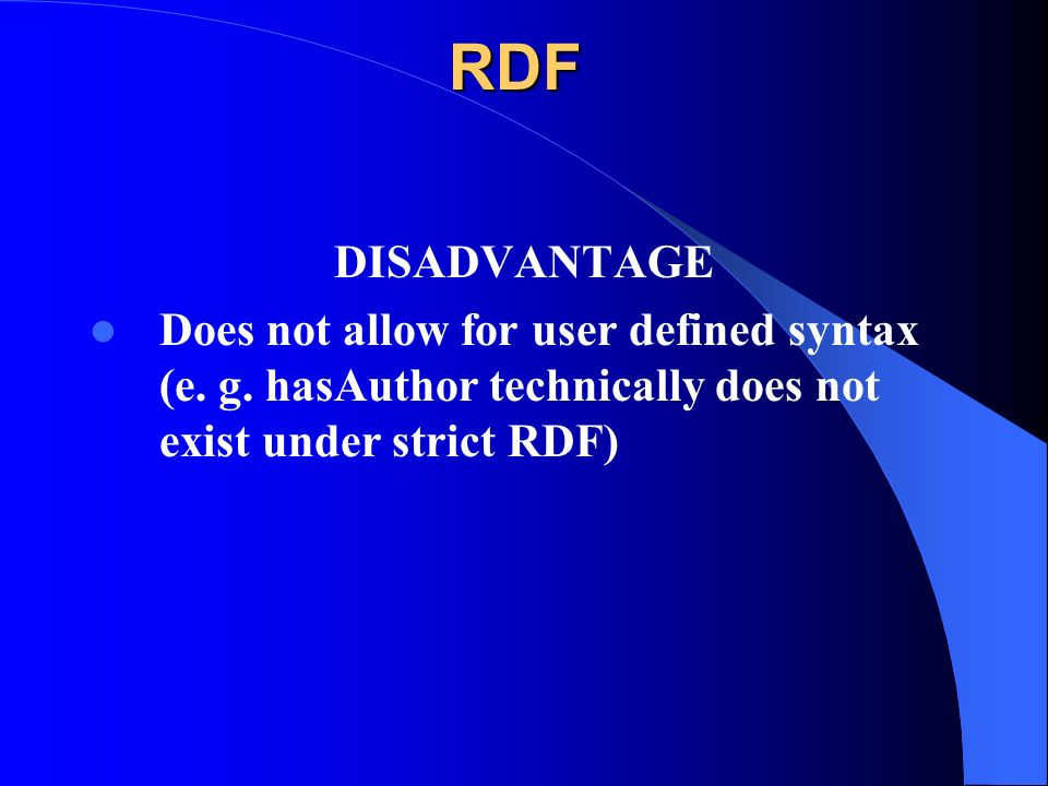 RDF DISADVANTAGE Does not allow for user defined syntax (e.