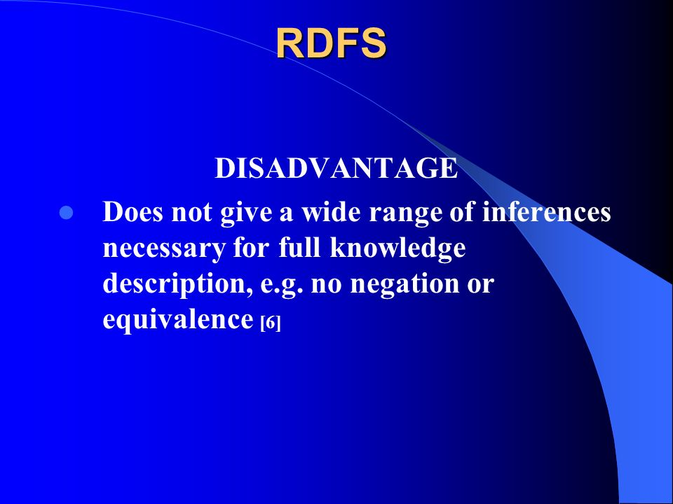 RDFS DISADVANTAGE Does not give a wide range of inferences necessary for full knowledge description, e.g.
