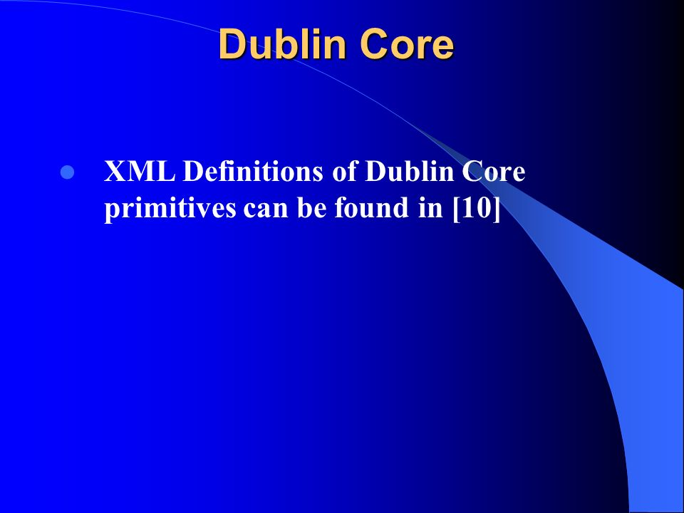 Dublin Core XML Definitions of Dublin Core primitives can be found in [10]