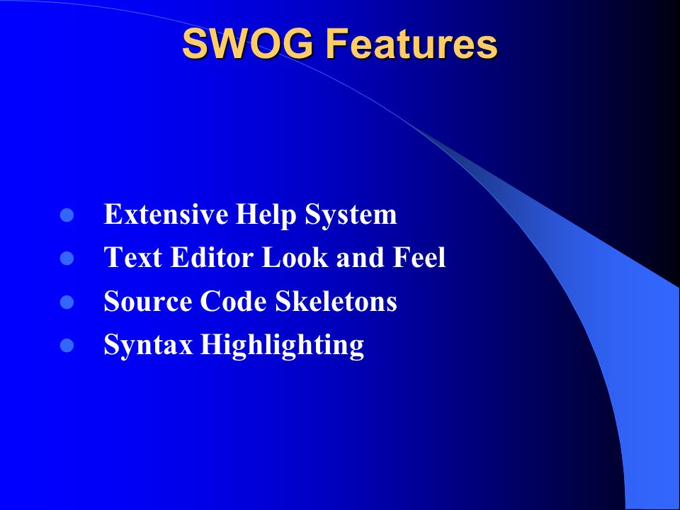SWOG Features Extensive Help System Text Editor Look and Feel Source Code Skeletons Syntax Highlighting