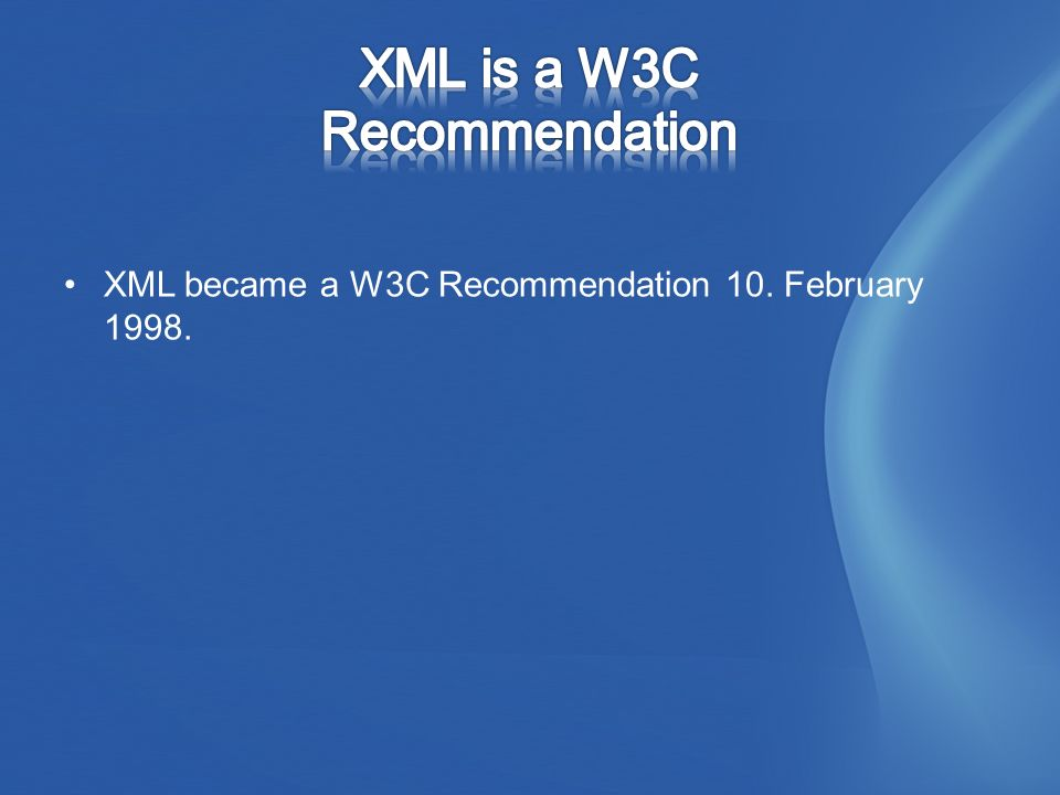 XML became a W3C Recommendation 10. February 1998.