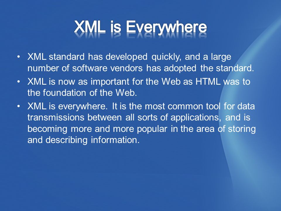 XML standard has developed quickly, and a large number of software vendors has adopted the standard.