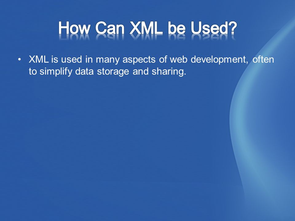 XML is used in many aspects of web development, often to simplify data storage and sharing.