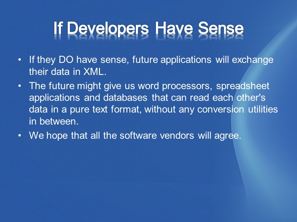 If they DO have sense, future applications will exchange their data in XML.