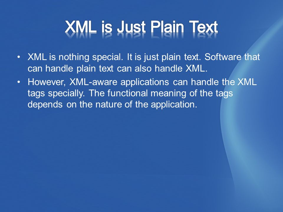 XML is nothing special. It is just plain text.