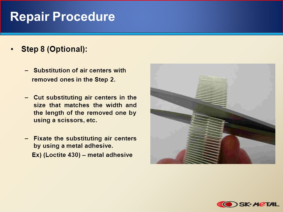 Repair Procedure Step 8 (Optional): –Substitution of air centers with removed ones in the Step 2.
