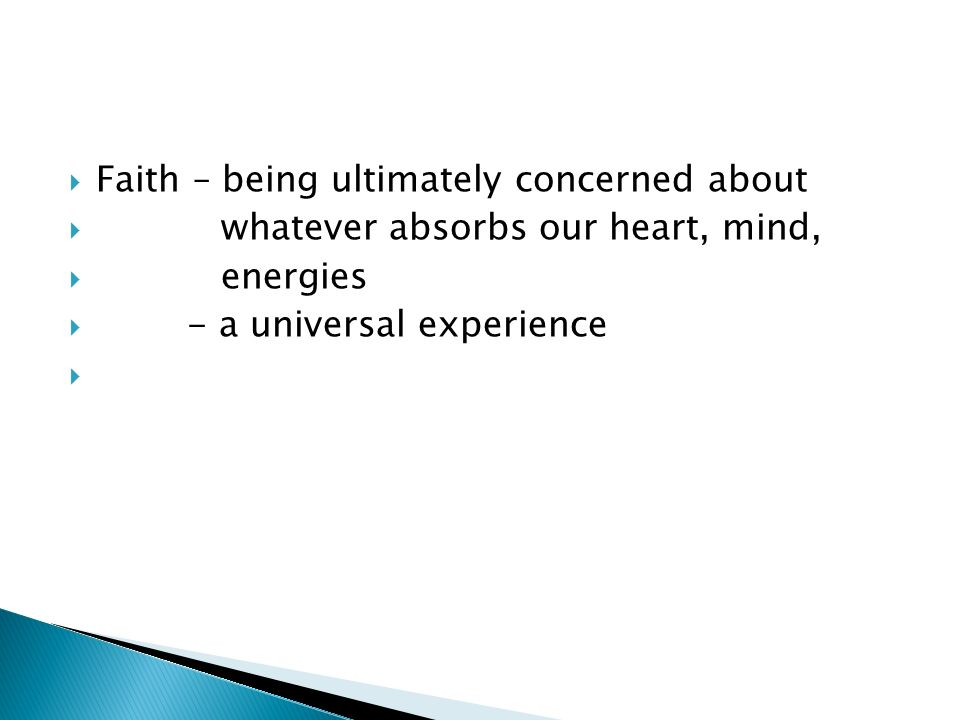 Faith – being ultimately concerned about whatever absorbs our heart, mind, energies - a universal experience