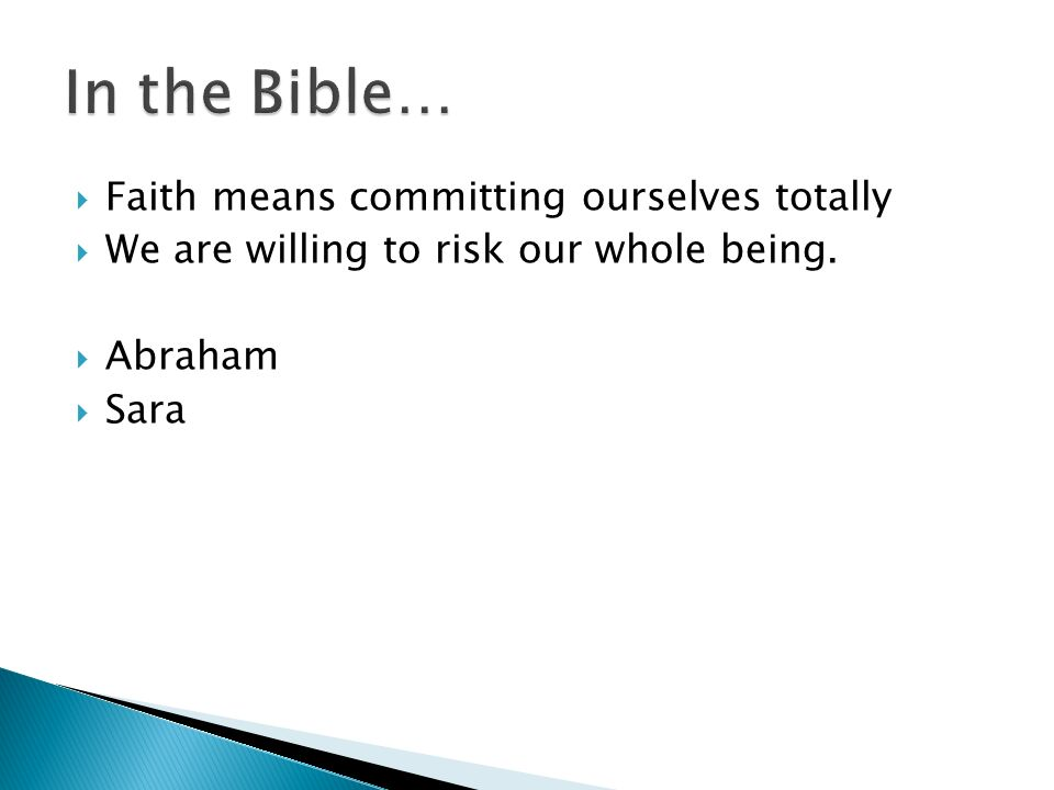Faith means committing ourselves totally We are willing to risk our whole being. Abraham Sara