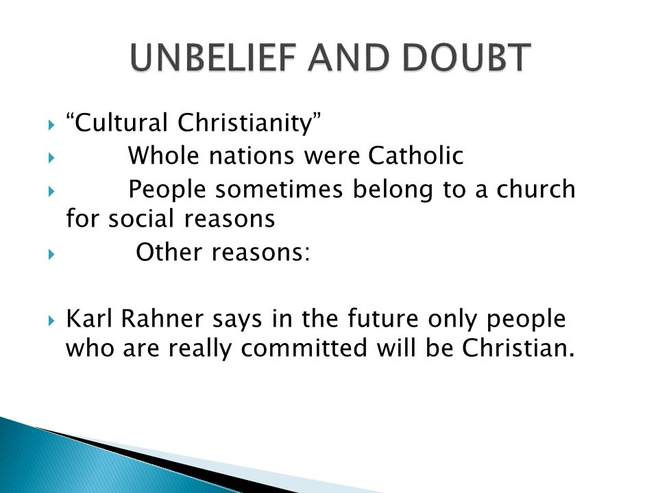 Cultural Christianity Whole nations were Catholic People sometimes belong to a church for social reasons Other reasons: Karl Rahner says in the future only people who are really committed will be Christian.