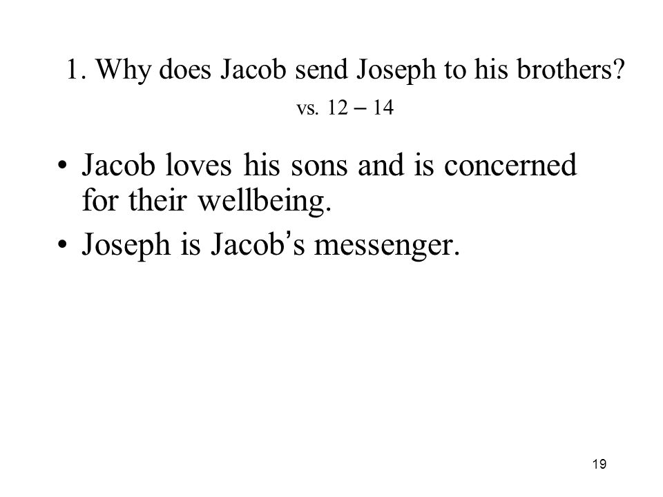 19 1. Why does Jacob send Joseph to his brothers.