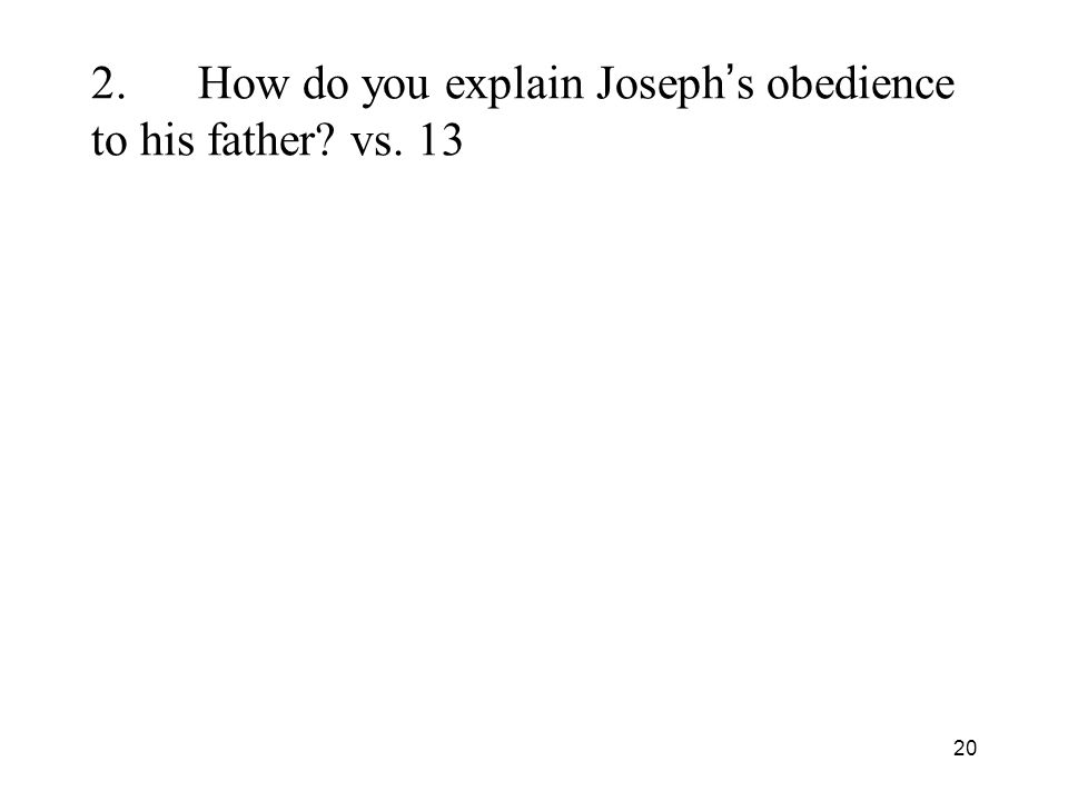 20 2.How do you explain Joseph s obedience to his father vs. 13