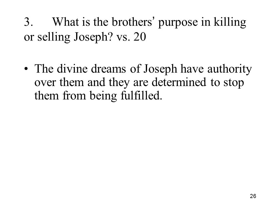 26 3.What is the brothers purpose in killing or selling Joseph.
