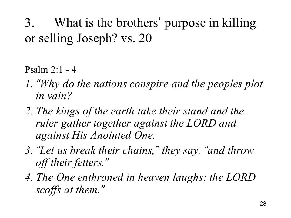 28 3.What is the brothers purpose in killing or selling Joseph.