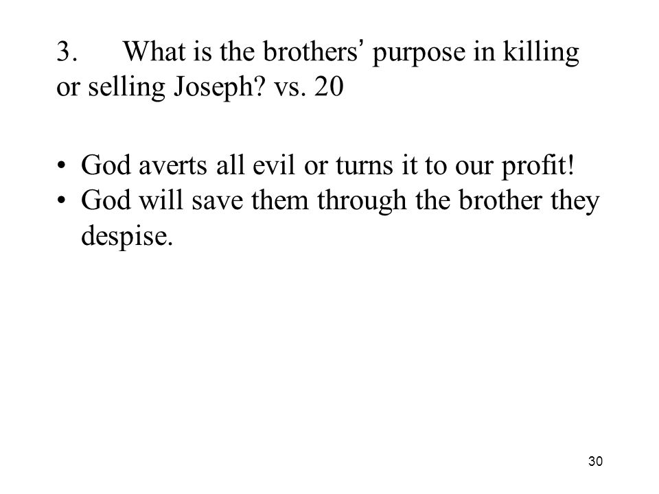 30 3.What is the brothers purpose in killing or selling Joseph.
