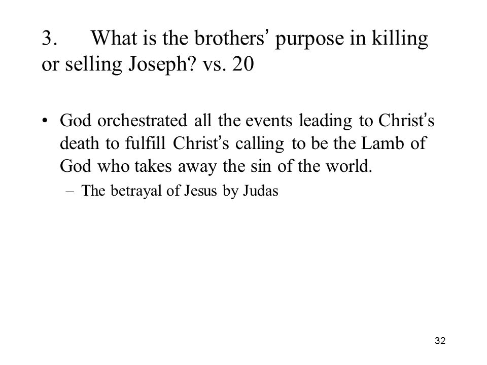 32 3.What is the brothers purpose in killing or selling Joseph.