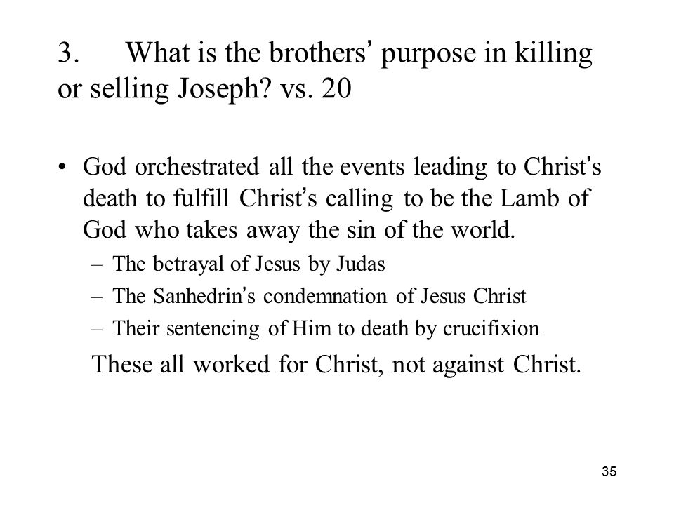 35 3.What is the brothers purpose in killing or selling Joseph.