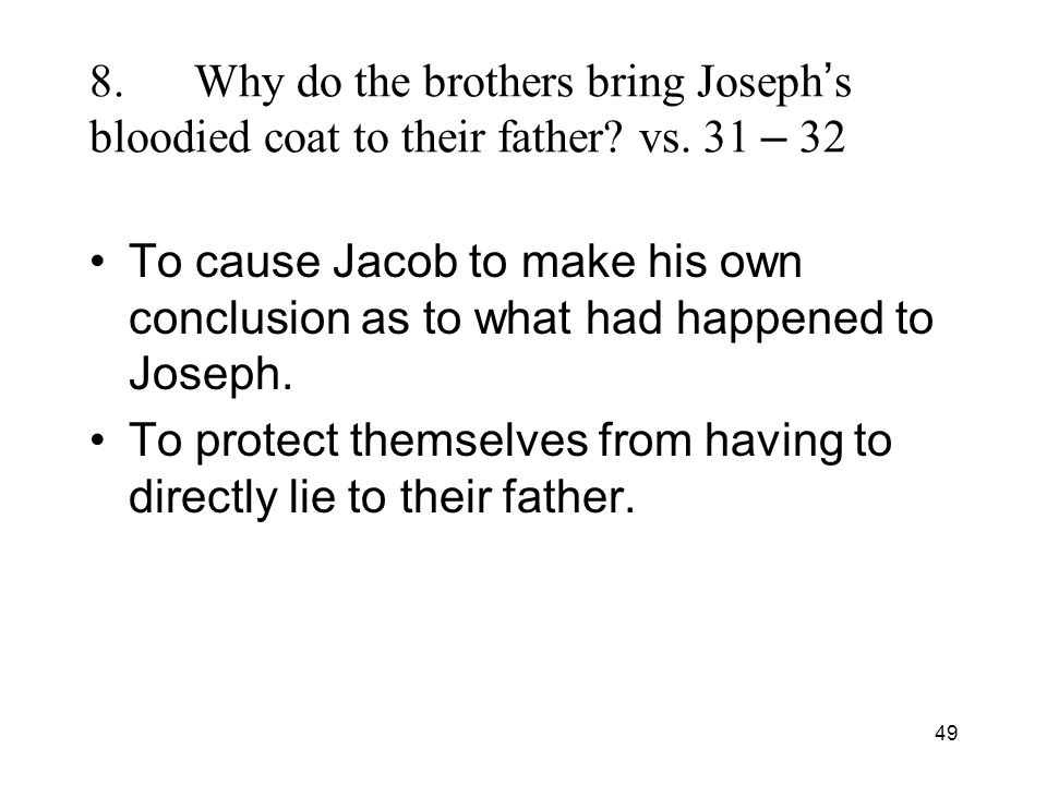 49 8.Why do the brothers bring Joseph s bloodied coat to their father.
