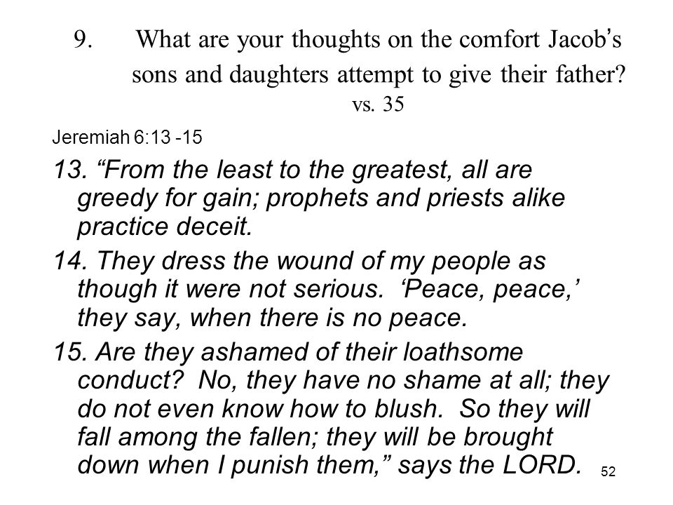 52 9.What are your thoughts on the comfort Jacob s sons and daughters attempt to give their father.