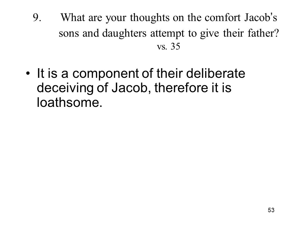 53 9.What are your thoughts on the comfort Jacob s sons and daughters attempt to give their father.