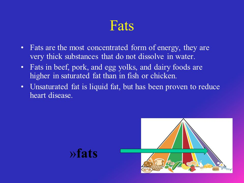 Fats Fats are the most concentrated form of energy, they are very thick substances that do not dissolve in water.