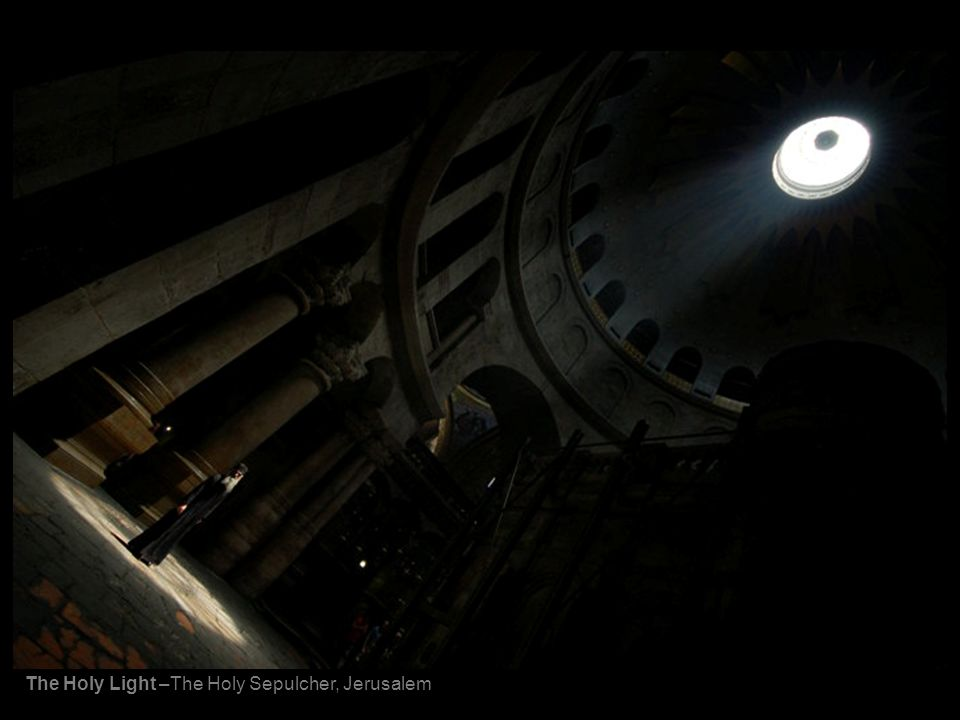 The Holy Light –The Holy Sepulcher, Jerusalem