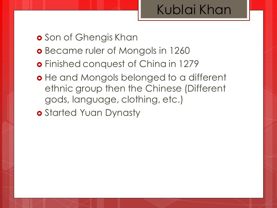 Ghengis Khan Born as Temüjin Organized all the Mongol tribes together to rule a large part of Asia During death in 1227, all of Northern china was in control