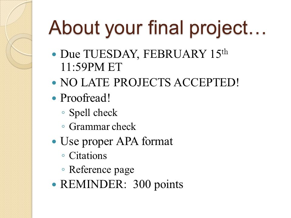 About your final project… Due TUESDAY, FEBRUARY 15 th 11:59PM ET NO LATE PROJECTS ACCEPTED.