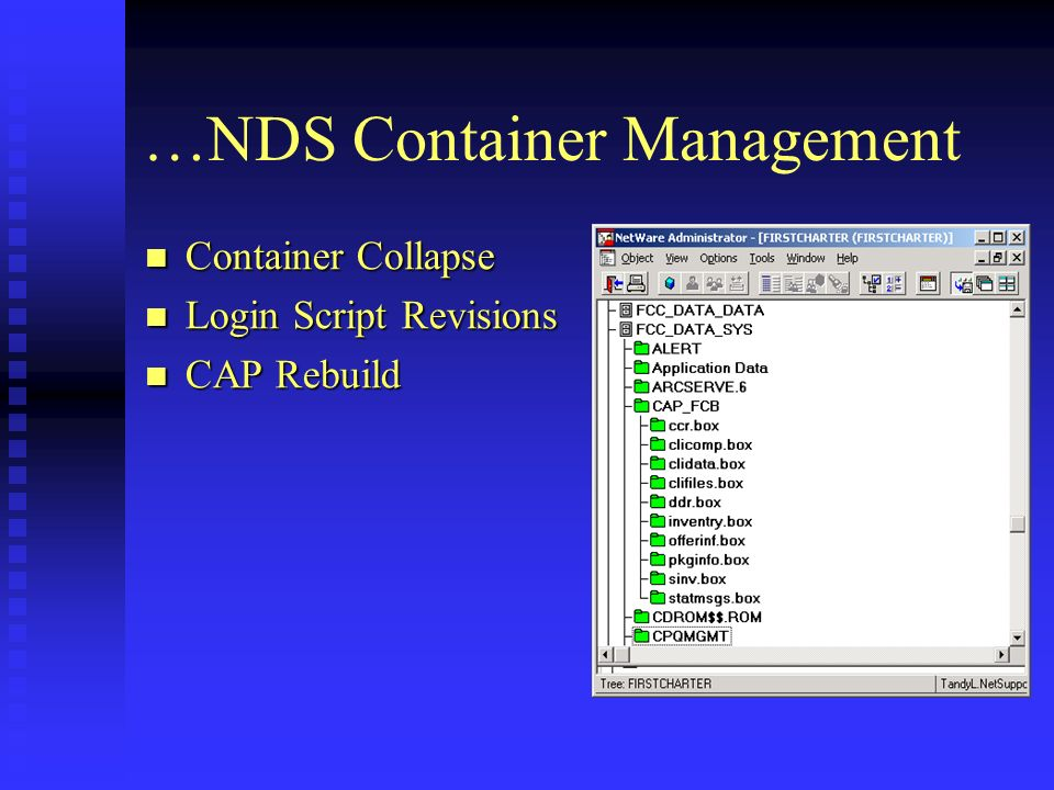 …NDS Container Management Container Collapse Container Collapse Login Script Revisions Login Script Revisions CAP Rebuild CAP Rebuild