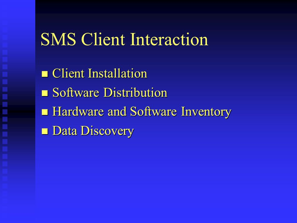 SMS Client Interaction Client Installation Client Installation Software Distribution Software Distribution Hardware and Software Inventory Hardware and Software Inventory Data Discovery Data Discovery