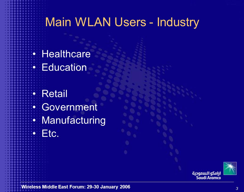 3 Wireless Middle East Forum: 29-30 January 2006 Main WLAN Users - Industry Healthcare Education Retail Government Manufacturing Etc.
