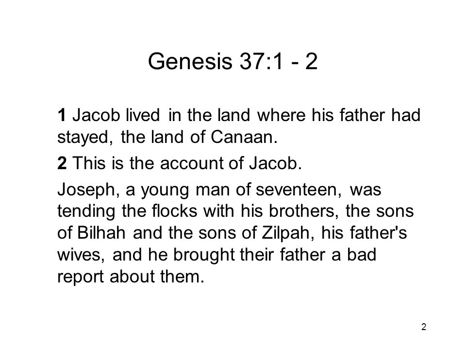 2 Genesis 37:1 - 2 1 Jacob lived in the land where his father had stayed, the land of Canaan.