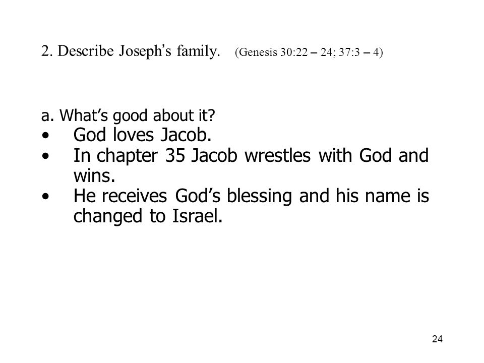 24 2. Describe Joseph s family. (Genesis 30:22 – 24; 37:3 – 4) a.