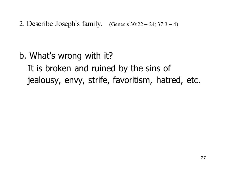 27 2. Describe Joseph s family. (Genesis 30:22 – 24; 37:3 – 4) b.