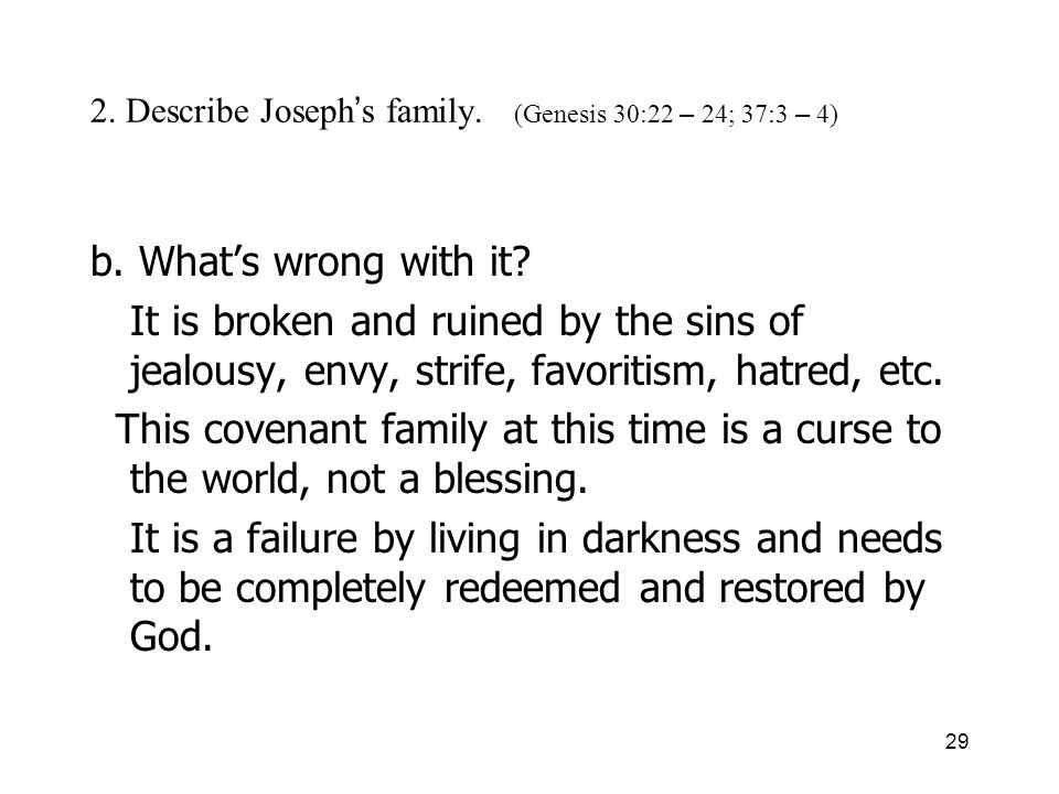 29 2. Describe Joseph s family. (Genesis 30:22 – 24; 37:3 – 4) b.