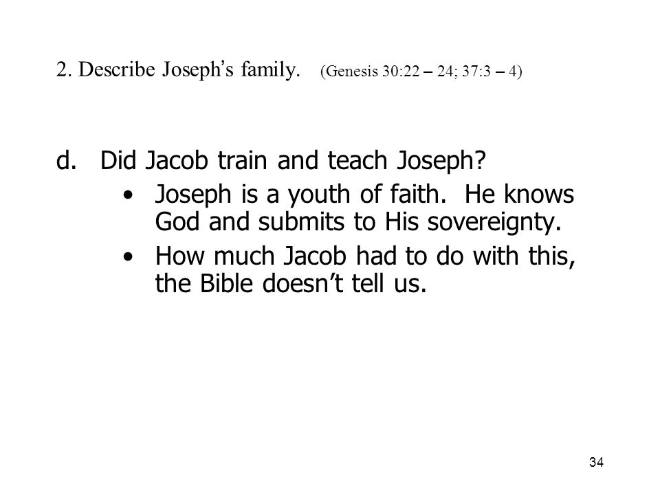 34 2. Describe Joseph s family. (Genesis 30:22 – 24; 37:3 – 4) d.Did Jacob train and teach Joseph.