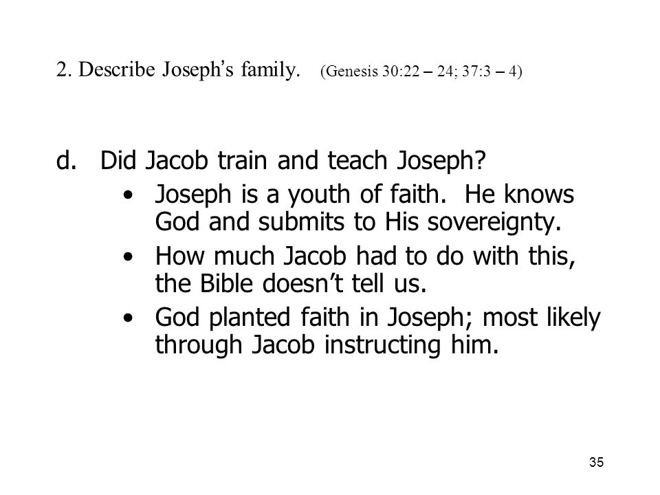 35 2. Describe Joseph s family. (Genesis 30:22 – 24; 37:3 – 4) d.Did Jacob train and teach Joseph.